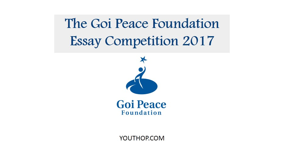 the goi peace foundation essay competition youth opportunities the goi peace foundation essay competition 2017