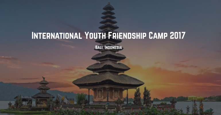 Fifth International Youth Friendship Camp 2017 in Bali, Indonesia  Youth Opportunities