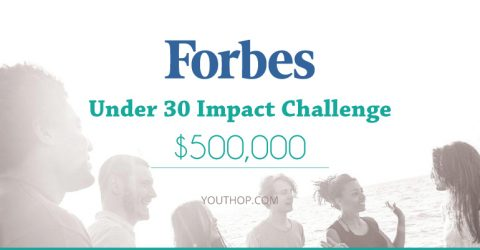 Forbes Under 30 Impact Challenge – Win $500,000