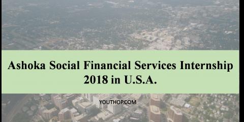 Ashoka Social Financial Services Internship 2018 in U.S.A.