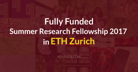 Summer Research Fellowship 2017 in Zurich [Fully Funded]