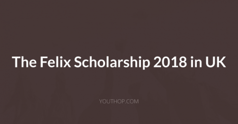 The Felix Scholarship 2018 in UK
