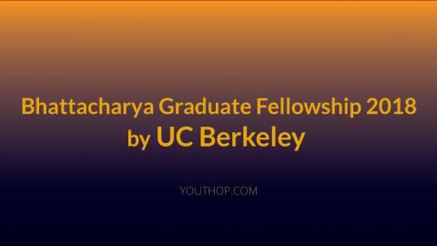 Bhattacharya Graduate Fellowship 2018 by UC Berkeley