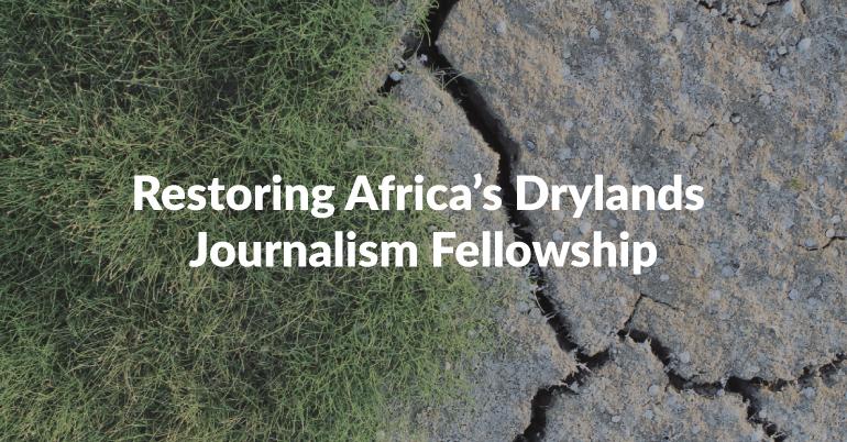 Restoring Africa's Drylands Journalism Fellowship