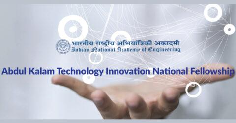 Abdul Kalam Technology Innovation National Fellowship 2021 – Indian National Academy of Engineering