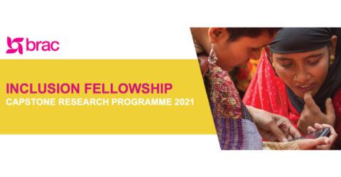 BRAC Inclusion Fellowship: Capstone Research Programme 2021